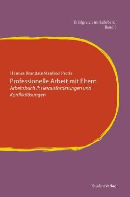 Professionelle Arbeit mit Eltern. Arbeitsbuch II: Herausforderungen und Konfliktlösungen