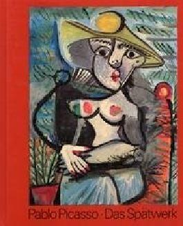 Pablo Picasso: Das Spätwerk Themen 1964 - 1972