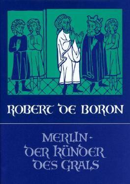 Merlin, der Künder des Grals