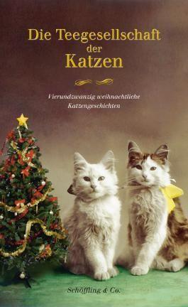 Die Teegesellschaft der Katzen: Vierundzwanzig weihnachtliche Katzengeschichten