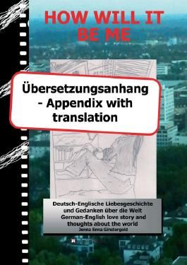 HOW WILL IT BE ME - Übersetzungsanhang/ Appendix with translation