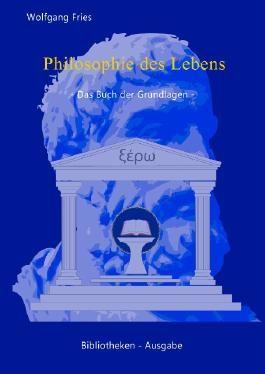 Philosophie des Lebens - Das Buch der Grundlagen