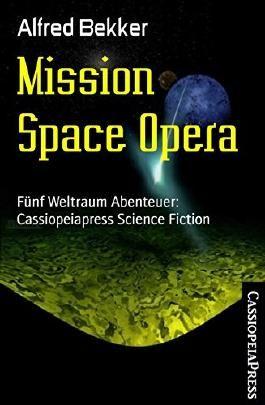 Mission Space Opera: Fünf Weltraum Abenteuer: Cassiopeiapress Science Fiction