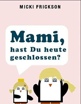 Mami, hast du heute geschlossen?: Cassiopeiapress Unterhaltung/ Edition Bärenklau