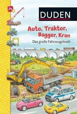 Duden: Auto, Traktor, Bagger, Kran Das große Fahrzeugebuch