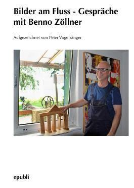 Bilder am Fluss - Gespräche mit Benno Zöllner