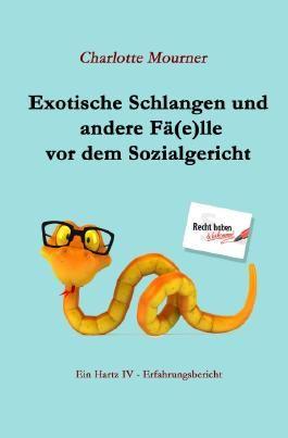 Exotische Schlangen und andere Fä(e)lle vor dem Sozialgericht: Ein Hartz IV - Erfahrungsbericht