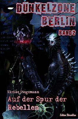 Dunkelzone Berlin #2: Auf der Spur der Rebellen