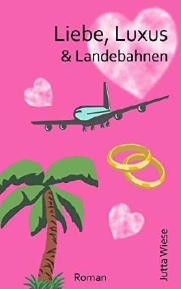 Liebe, Luxus & Landebahnen: Liebesroman