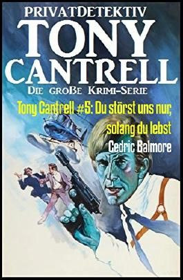 Tony Cantrell #5: Du störst uns nur, solang du lebst: Kriminalroman