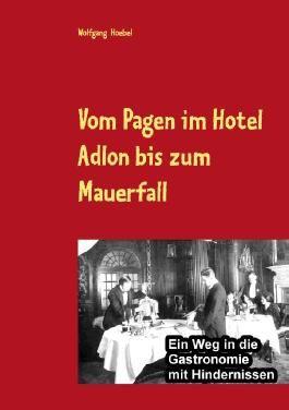 Vom Pagen im Hotel Adlon bis zum Mauerfall