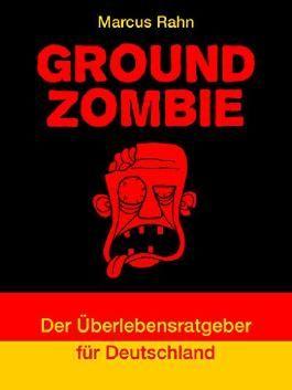 Ground Zombie: Der Überlebensratgeber für Deutschland