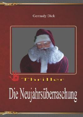 Sammelband aus Heinrich (Gennady) Dicks ausgewählten Werken / Die Neujahrsüberraschung