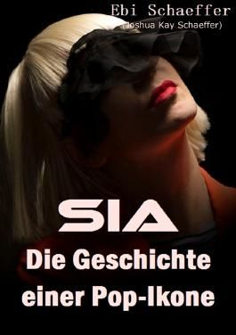 Sia - Die Geschichte einer Pop-Ikone