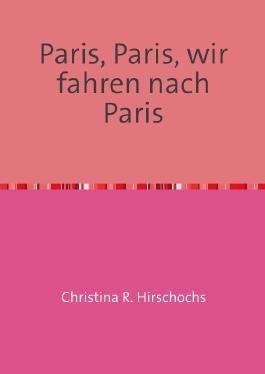 Paris, Paris, wir fahren nach Paris.
