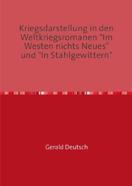 """In welcher Weise unterscheidet sich die Kriegsdarstellung in den Romanen """"Im Westen nichts Neues"""" (Erich Maria Remarque, 1929) und """"In Stahlgewittern"""" (Ernst Jünger, 1920)?"""