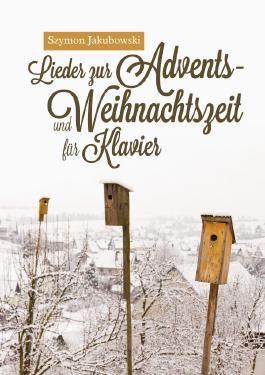 Lieder zur Advents- und Weihnachtszeit für Klavier