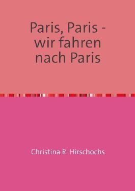 Travelbooks / Paris, Paris - wir fahren nach Paris