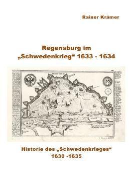 "Regensburg im ""Schwedenkrieg"" 1633 - 1634"