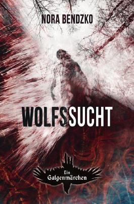 Nora Bendzkos Galgenmärchen / Wolfssucht