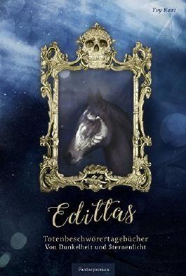 Edittas Totenbeschwörertagebücher (Band 2): Von Dunkelheit und Sternenlicht