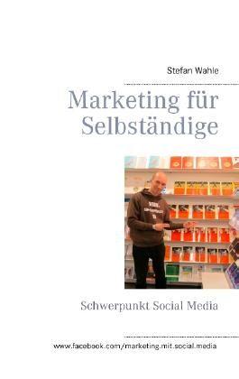 Marketing für Selbständige: Schwerpunkt Social Media