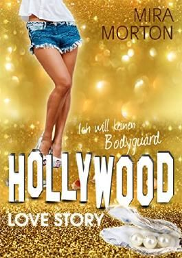 Ich will keinen Bodyguard!: Liebesroman. Band 2 (Hollywood Love Story Serie)