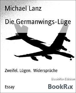 Die Germanwings-Lüge: Zweifel. Lügen.  Widersprüche