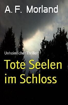 Tote Seelen im Schloss: Unheimlicher Thriller