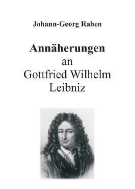 Annäherungen an Gottfried Wilhelm Leibniz