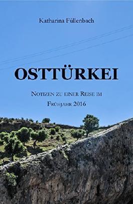 OSTTÜRKEI: Notizen zu einer Reise im Frühjahr 2016 (Reisepostillen 4)
