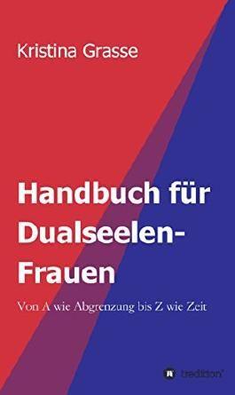 Handbuch für Dualseelen-Frauen: Von A wie Abgrenzung bis Z wie Zeit