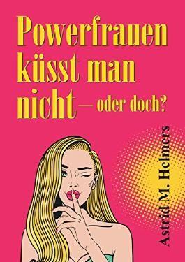 Powerfrauen küsst man nicht: oder doch?