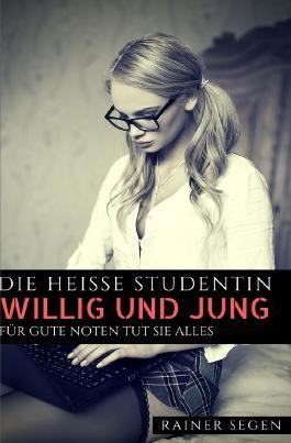 Hart und Lustvoll Genommen / Die heiße Studentin - Jung und willig