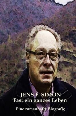 Jens F. Simon Fast ein ganzes Leben