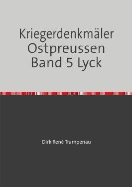 Kriegerdenkmäler Ostpreussen / Kriegerdenkmäler Ostpreussen Band 5 Lyck