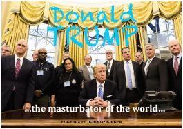 Donald Trump, the masturbator of the world...