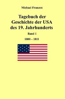 Tagebuch der Geschichte der USA des 19. Jahrhunderts, Band 1 1800-1811