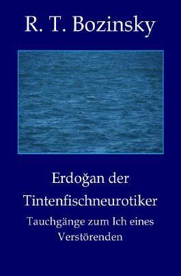 Erdoğan der Tintenfischneurotiker