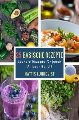 Leckere Rezepte für jeden Anlass / 25 basische Rezepte