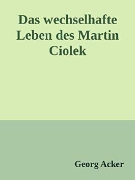 Das wechsehafte Leben des Martin Ciolek