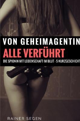 Hart und Lustvoll Genommen / Von Geheimagentin Alle Verführt - Die Spionin mit Leidenschaft im Blut