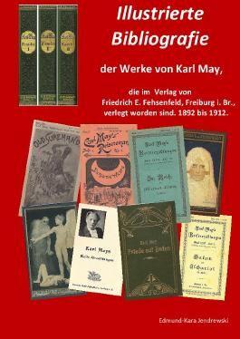 Illustrierte Bibliografie der Werke von Karl May, die im Verlag Friedrich E. Fehsenfeld, Freiburg i. Br., verlegt worden sind. 1892 bis 1912.