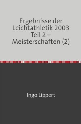 Ergebnisse der Leichtathletik 2003 Teil 2 – Meisterschaften (2)