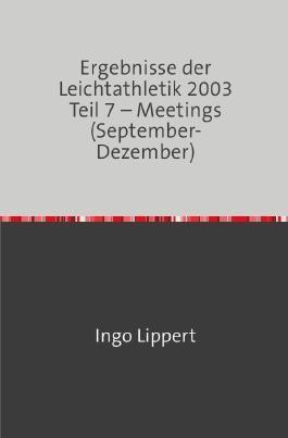 Ergebnisse der Leichtathletik 2003 Teil 7 – Meetings (September-Dezember)