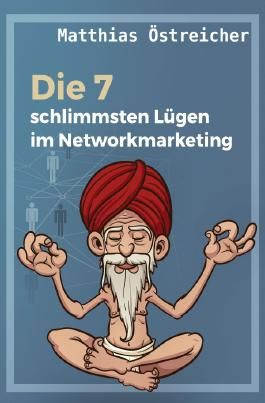 Die 7 schlimmsten Lügen im Networkmarketing!