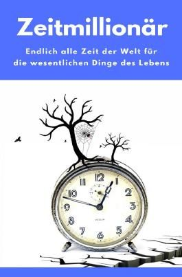 Zeitmillionär - Endlich alle Zeit der Welt für die wesentlichen Dinge des Lebens