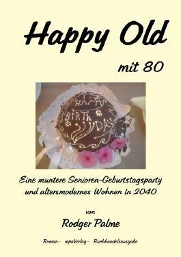 Happy Old mit 80! Eine muntere Senioren-Geburtstagsparty und altersmodernes Wohnen in 2040