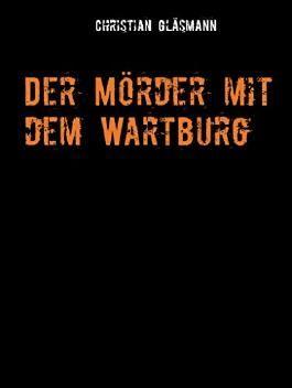 Der Mörder mit dem Wartburg