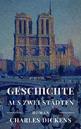 """Geschichte aus zwei Städten: Vollständige deutsche Ausgabe von """"A Tale of Two Cities"""""""